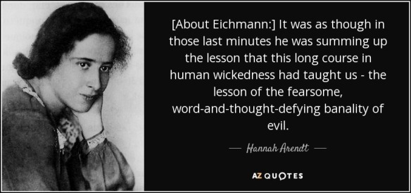 quote-about-eichmann-it-was-as-though-in-those-last-minutes-he-was-summing-up-the-lesson-that-hannah-arendt-115-98-58